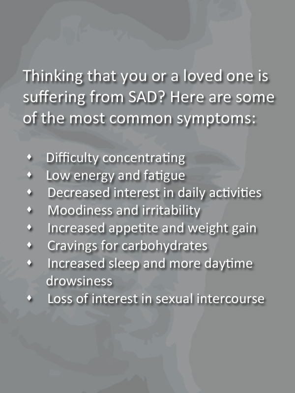 If you are feeling depressed this time of year you may be suffering from S.A.D. (Seasonal Affective Disorder)